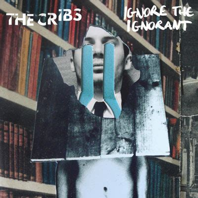 The Cribs - Ignore the Ignorant - Reviews - Album of The Year